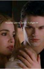 Rosalies wahres Leben- Twilight FF  by sasssii