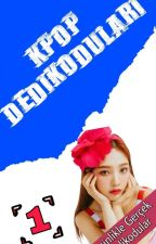 Kpop Dedikoduları  by MyChicHuJisoo