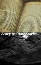 Scary Bedtime Stories... by spaciig