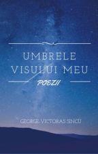 UMBRELE VISULUI MEU - Poezii by GeorgeVictoras