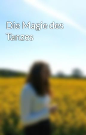 Die Magie des Tanzes by KimberlyDo121