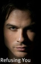 Refusing You (Damon Salvatore) by MarnieLG