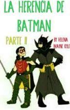 Batfamily: La Herencia de Batman Parte ll by HelenaWayneKyle