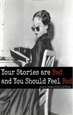 Your Stories are Bad and You Should Feel Bad by EdgarMalboeuf
