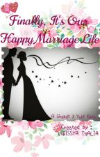 Finally, It's Our Happy Marriage Life by Christella_VirissyaT