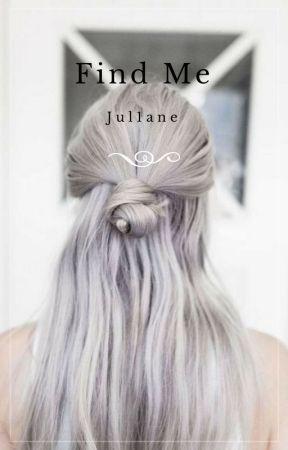 Find Me. by Jul1ane