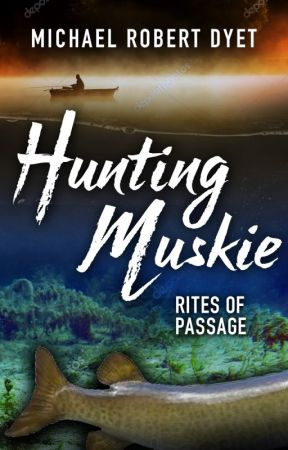 Hunting Muskie: Rites of Passage - Stories by Michael Robert Dyet by mdyetmetaphor