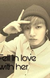 《Fell In love with Her》~FanFic by Jungkookishungry