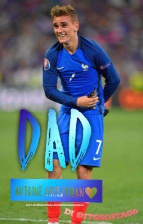 Dad||Antoine Griezmann❤️ by itssofia06
