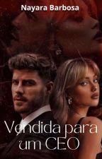Vendida para um CEO. [Em Andamento] by ana-melissa-2402