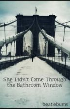 She Didn't Come Through the Bathroom Window by beatlebums