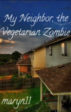My Neighbor, the Vegetarian Zombie by maryn11