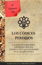 La Trilogía Azteca: Los Códices Perdidos  by ghostlyWritter