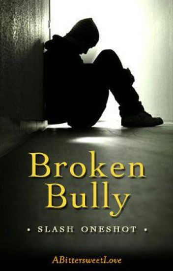 Broken Bully (oneshot) [boyxboy] - Nevaeh Wright - Wattpad