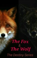 The Fox And The Wolf (The Destiny Series) by FrancescaTheFox