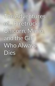 The Adventures of... Firetruck  Unicorn  Mario  and the Girl Who Always Dies by sweetness101