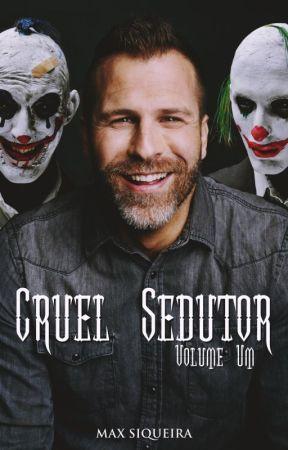 Cruel Sedutor: Volume Um (DEGUSTAÇÃO) by MaxSiqueira