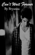 Can't Wait Forever >> (Scott McCall fan fiction) by BryannaRangel