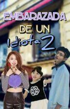 Embarazada de un idiota - Jungkook y Tn -segunda temporada  by arely1465