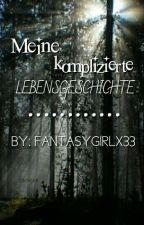 Meine komplizierte Lebensgeschichte  by fantasygirlx33