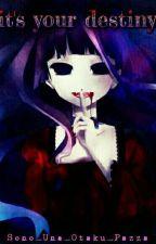 It's Your Destiny    by Sono_Una_Otaku_Pazza