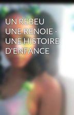 UN REBEU UNE RENOIE - UNE HISTOIRE D'ENFANCE by lolajbaise
