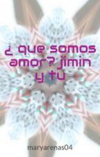 ¿ que somos amor? jimin y tu by maryarenas04