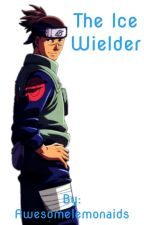 The Ice Wielder (Iruka x reader) by Awesomelemonaids