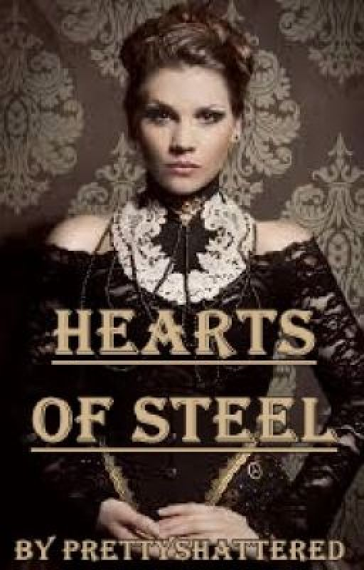 Hearts of Steel by PrettyShattered