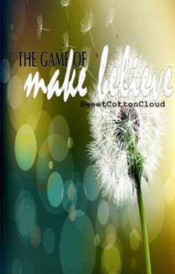 The Game Of Make Believe (ON-GOING --Chapter 15)