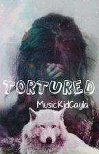 Tortured -COMPLETED- by MusicKidCayla
