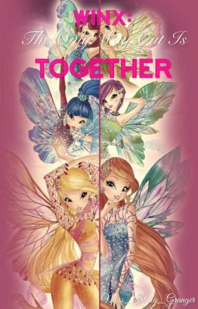 Winx: The Only Way Out Is Together by Rose_Granger_Weasley