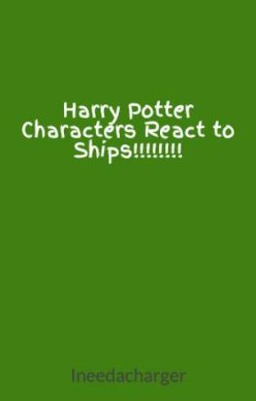 Harry Potter Characters React to Ships! by Ineedacharger