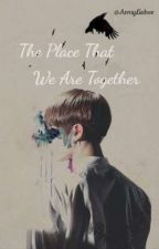 • The Place That We Are Togehter Π Jeon Jungkook • |One Shot| by ArmyLieber