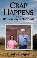 Crap Happens: Wallowing is Optional by CindyKeiger