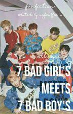 7 Bad Girl's Meets 7 Bad Boy's (ON-GOING✅) by ParkByunKangChoi