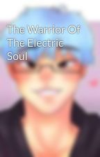 The Warrior Of The Electric Soul by FallsMot