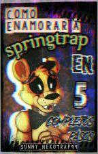 Cómo Enamorar a Springtrap En 5 Complejos Pasos (GoldenTrap) by Sunny_NekoTrap99