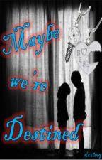 Maybe We're Destined by iamyourdestiny