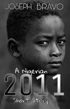 2011 (A Nigerian Short Story) by Iamm_Bravo