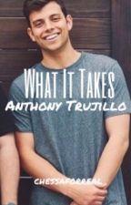 What It Takes - Anthony Trujillo by team10trujillo