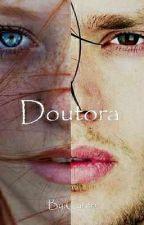DOUTORA ( Em Andamento ) by Cahhrien