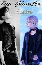 ~ Fue Nuestro Destino ~ (Vhope) 👽🐴 by Taehyung534