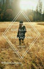 Mas Aya De Lo Desconocido  by BebeCorazon3