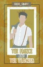 The Prince And The Teacher by xixixi_simiay