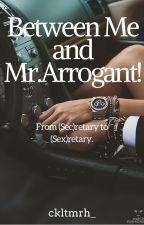 Between Me And Mr.Arrogant! by ckltmrh_