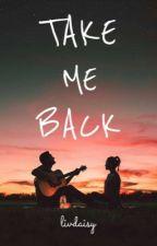 Take Me Back by livdaisy