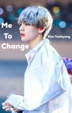 Me To change    Taehyung by VeenaTaetae