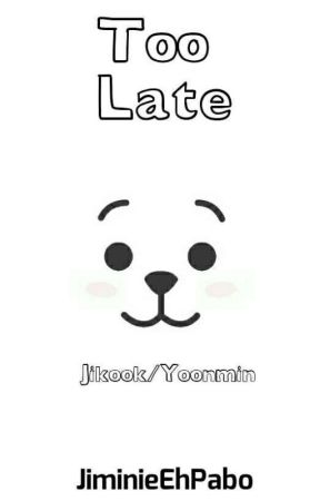 Too Late ( Jikook + Yoonmin ) by JiminieEhPabo