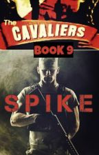 The Cavaliers: SPIKE by mydearwriter